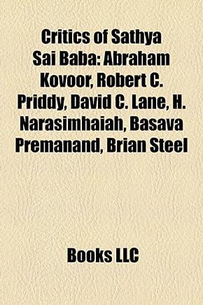 Critics of Sathya Sai Baba: Abraham Kovoor, Robert C. Priddy, David C. Lane, H. Narasimhaiah, Basava Premanand, Brian Steel