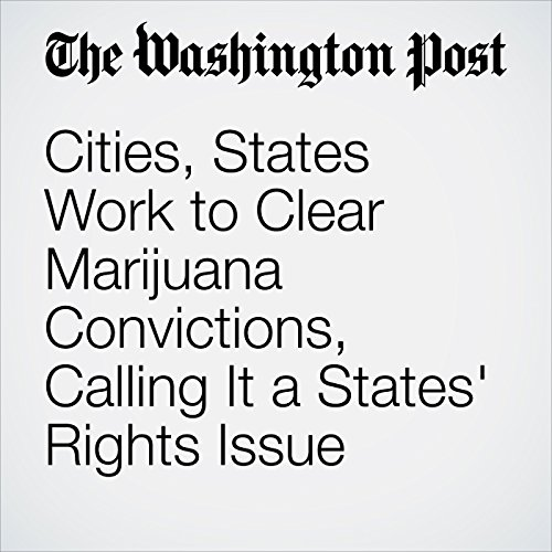 Cities, States Work to Clear Marijuana Convictions, Calling It a States' Rights Issue audiobook cover art
