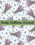 Daily Wellness Journal: Health Tracker Planner, Daily Wellness Journal a Daily Mood, Fitness, & Health Tracker, Daily Wellness Log, Daily Wellness ... Wellness Daily Planner, 2021 Wellness Journal