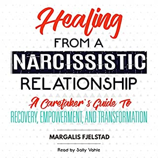 Healing from a Narcissistic Relationship     A Caretaker's Guide to Recovery, Empowerment, and Transformation              By:                                                                                                                                 Margalis Fjelstad                               Narrated by:                                                                                                                                 Sally Vahle                      Length: 7 hrs and 53 mins     9 ratings     Overall 4.7