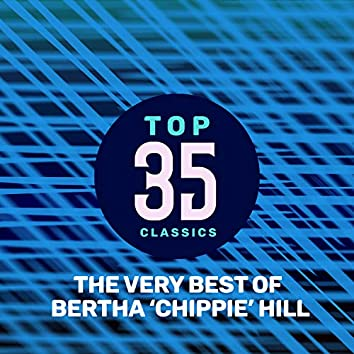 Top 35 Classics - The Very Best of Bertha 'Chippie' Hill