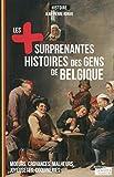 Les plus étonnantes histoires des gens de Belgique