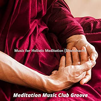 Music for Holistic Meditation (Shakuhachi)
