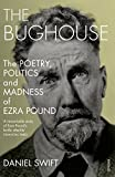 The Bughouse - The poetry, politics and madness of Ezra Pound