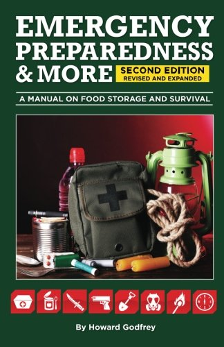 EMERGENCY PREPAREDNESS & More A MANUAL ON FOOD STORAGE AND SURVIVAL: 2nd Edition Revised and updated