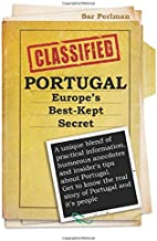 PORTUGAL - Europe's Best-Kept Secret: A unique blend of practical information, humorous anecdotes and insider's tips about Portugal. Get to know the real story of Portugal and it's people
