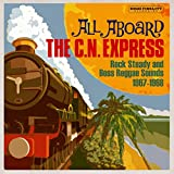 All Aboard The C.N. Express: Rock Steady & Boss Reggae Sounds1967-1968 / Various