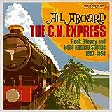 All Aboard The C.N. Express Rock Steady & Boss Reggae Sound 67-68...