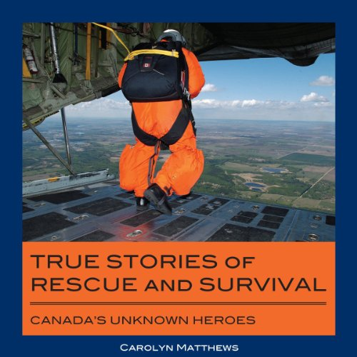 True Stories of Rescue and Survival: Canada's Unknown Heroes (English Edition)