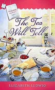 The Tea Will Tell by [Elizabeth Ludwig]