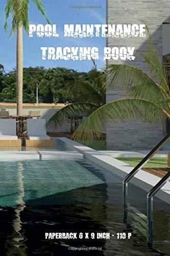 POOL MAINTENANCE TRACKING BOOK: Swimming Pool Maintenance log book