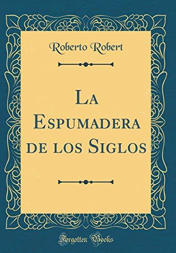 La Espumadera de los Siglos (Classic Reprint)