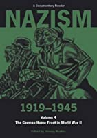 Nazism 1919-1945: The German Home Front in World War II: A Documentary Reader (Nazism 1919-1945, a Documentary Reader)