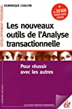 Les nouveaux outils de l'Analyse transactionnelle - Pour réussir avec les autres
