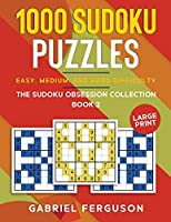 1000 Sudoku Puzzles Easy, Medium and Hard difficulty Large Print: The Sudoku obsession collection Book 2