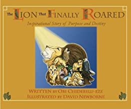 The Lion That Finally Roared: Inspirational Story of Purpose and Destiny