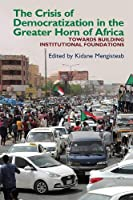 The Crisis of Democratization in the Greater Horn of Africa: An Alternative Approach to Institutional Order in Transitional Societies (Eastern Africa)