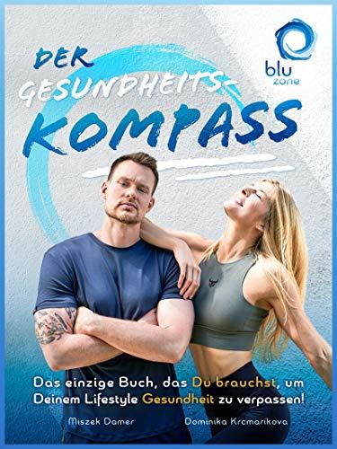 Der Gesundheitskompass: Das einzige Buch, das Du brauchst, um Deinem Lifestyle Gesundheit zu verpassen! Mit über 100 Biohacking-Tipps aus Ernährung, Bewegung, Regeneration, Pflege und Geisteshaltung
