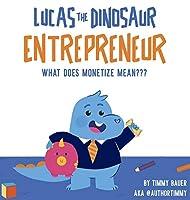 Lucas The Dinosaur Entrepreneur - What Does Monetize mean