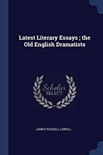 Latest Literary Essays; The Old English Dramatists