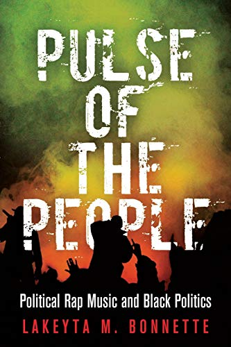 Pulse of the People: Political Rap Music and Black Politics (American Governance: Politics, Policy, and Public Law)