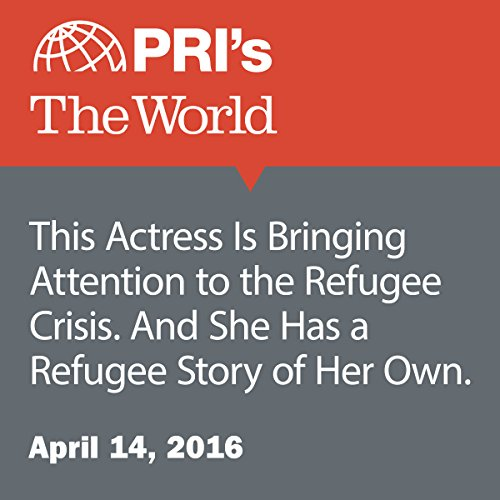 This Actress Is Bringing Attention to the Refugee Crisis. And She Has a Refugee Story of Her Own audiobook cover art