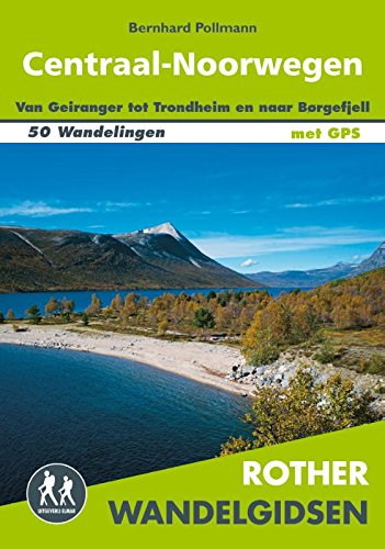 Centraal-Noorwegen: 50 wandelingen tussen Geiranger, Trondheim en Børgefjell (Rother wandelgidsen)