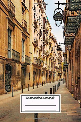 Composition Notebook: Gothic Quarter Barcelona The Gothic Quarter Is The Cen Over 100 Pages for Writing