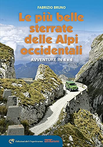 Le più belle sterrate delle Alpi occidentali. Avventure in 4 x 4