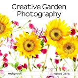 Creative Garden Photography: Making Great Photos of Flowers, Gardens,...