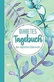 Diabetes Tagebuch: Blutzucker Tagebuch zum Ausfüllen   ausreichend Platz für Notizen   mit vorgefertigten Feldern zur detaillierten Dokumentation