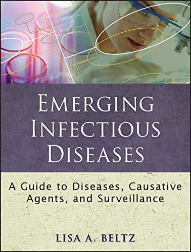 Emerging Infectious Diseases: A Guide to Diseases, Causative Agents, and Surveillance (Public Health/Epidemiology and Biostatistics Book 10) (English Edition)