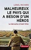 MALHEUREUX LE PAYS QUI A BESOIN D'UN H?ROS - LA FABRICATION D'ADOLF HITLER by LIONEL RICHARD