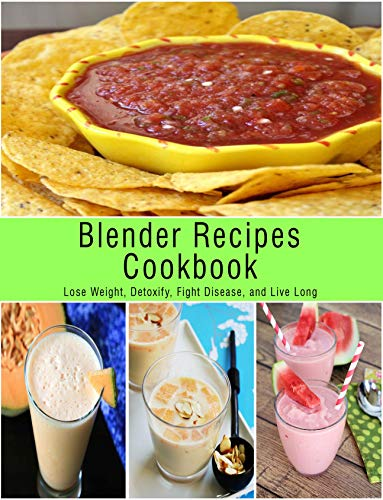 Blender Recipes Cookbook: Lose Weight, Detoxify, Fight Disease, and Live Long (English Edition)