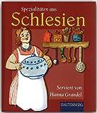 Spezialitäten aus SCHLESIEN - Original-Rezepte serviert von Hanna Grandel - RAUTENBERG Verlag (Rautenberg - Kochbücher)