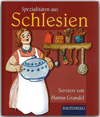 Spezialitäten aus SCHLESIEN - Original-Rezepte serviert von Hanna Grandel - RAUTENBERG Verlag: gewürzt mit Anekdoten (Rautenberg - Kochbücher)