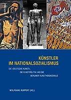 Kunstler Im Nationalsozialismus: Die Deutsche Kunst, Die Kunstpolitik Und Die Berliner Kunsthochschule