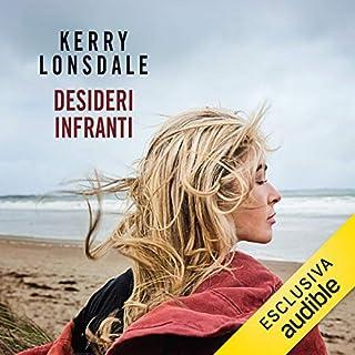Desideri infranti     Everything 3              Di:                                                                                                                                 Kerry Lonsdale                               Letto da:                                                                                                                                 Alessandra De Luca                      Durata:  10 ore e 3 min     18 recensioni     Totali 3,8