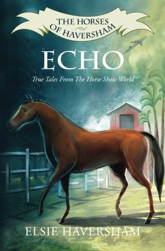 Echo: True Tales From The Horse Show World (The Horses of Haversham, Band 1)