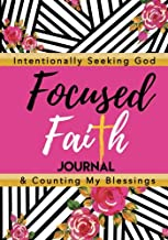 Focused Faith Journal: Intentionally Seeking God and Counting My Blessings