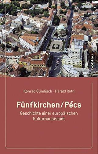 Fünfkirchen/Pécs. Geschichte einer europäischen Kulturhauptstadt
