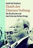 Durch den eisernen Vorhang. Die Ära Brandt und das Ende des Kalten Krieges. Wie Kommunikation in der Außenpolitik zu Deeskalation und Entspannung mit ... Die...