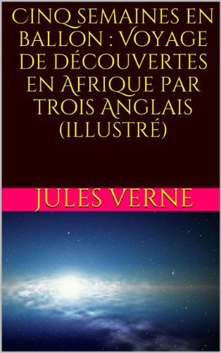 Cinq semaines en ballon : Voyage de découvertes en Afrique par trois Anglais (illustré)