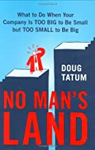 No Man's Land: What to Do When Your Company Is Too Big to Be Small but TooSmall to Be Big