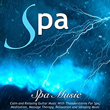 Spa Music: Calm and Relaxing Guitar Music With Thunderstorms for Spa. Meditation, Massage Therapy, Relaxation and Sleeping Music