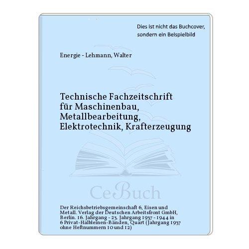 Technische Fachzeitschrift für Maschinenbau, Metallbearbeitung, Elektrotechnik, Krafterzeugung