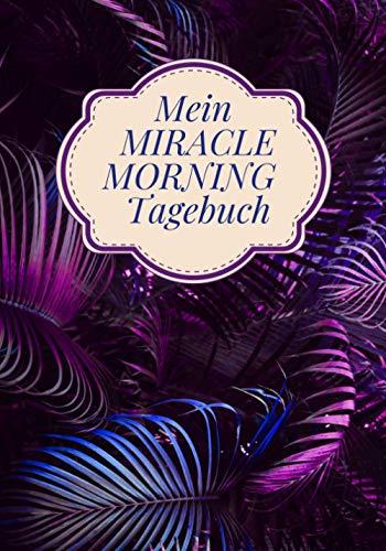 Mein MIRACLE MORNING Tagebuch: Morgen Motivation Notizbuch | eine organisierte und gute Laune = ein toller Tag - 7x10 '' 100 Seiten