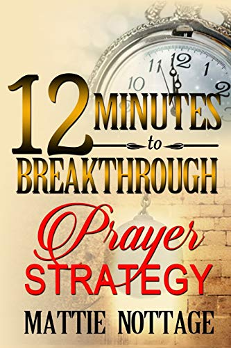 """12 Minutes To Breakthrough Prayer Strategy: """"A Prayer Strategy For Total Victory!"""""""