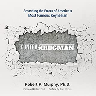 Contra Krugman     Smashing the Errors of America's Most Famous Keynesian              By:                                                                                                                                 Robert P. Murphy                               Narrated by:                                                                                                                                 Thomas E Woods Jr                      Length: 15 hrs and 51 mins     68 ratings     Overall 4.9