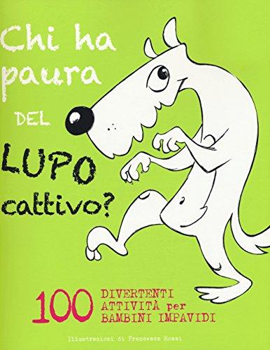 Chi ha paura del lupo cattivo? 100 attività divertenti per bambini impavidi. Con App per tablet e smartphone